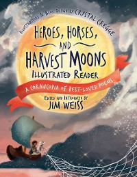 Cover Heroes, Horses, and Harvest Moons Illustrated Reader: A Cornucopia of Best-Loved Poems (A Cornucopia of Best-Loved Poems)