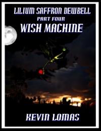 Cover Lilium Saffron Dewbell: Part Four: Wish Machine