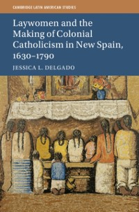 Cover Laywomen and the Making of Colonial Catholicism in New Spain, 1630-1790