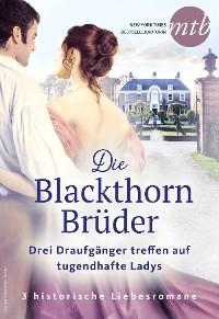 Cover Die Blackthorn Brüder - Drei Draufgänger treffen auf tugendhafte Ladys
