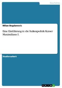 Cover Eine Einführung in die Italienpolitik Kaiser Maximilians I.
