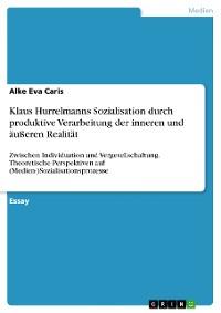 Cover Klaus Hurrelmanns Sozialisation durch produktive Verarbeitung der inneren und äußeren Realität