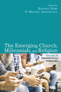 Cover The Emerging Church, Millennials, and Religion: Volume 1