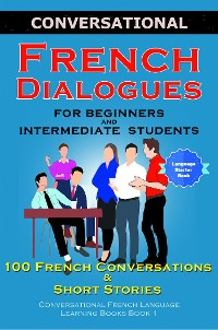 Cover Conversational French Dialogues For Beginners and Intermediate Students