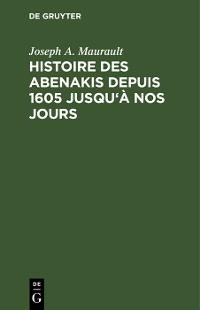 Cover Histoire des Abenakis depuis 1605 jusqu'à nos jours