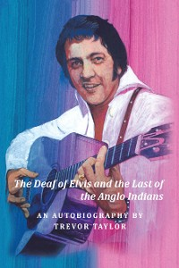 Cover The Deaf of Elvis and the Last of the Anglo Indians