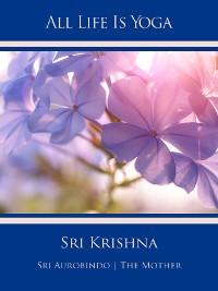 Cover All Life Is Yoga: Sri Krishna