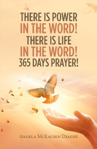 Cover There Is Power in the Word! There Is Life in the Word!  365 Days Prayer!