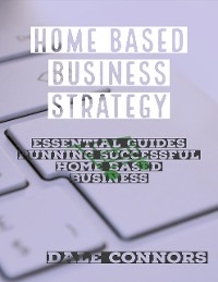 Cover Home Based Business Strategy: Essential Guides Running Successful Home Based Business
