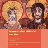 Cover Tú eres el Cristo, el Hijo del Dios vivo. Colección Discipulado I