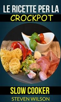 Cover Le Ricette Per La Crockpot (Slow Cooker)