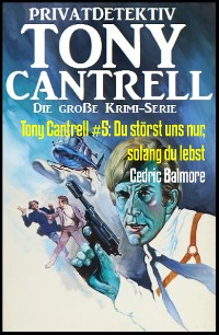 Cover Tony Cantrell #5: Du störst uns nur, solang du lebst