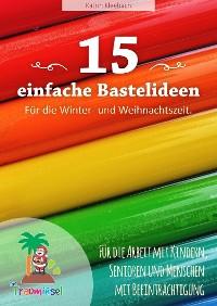 Cover 15 einfache Bastelideen - für die Winter und Weihnachtszeit.