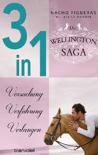 Cover Die Wellington-Saga 1-3: Versuchung / Verführung / Verlangen (3in1-Bundle)