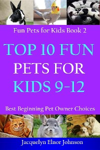 Cover Top 10 Fun Pets for Kids 9-12