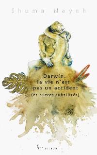 Cover Darwin, la vie n'est pas un accident (et autres subtilités)