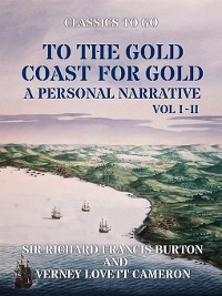 Cover To the Gold Coast for Gold a Personal Narrative, Volume 1-2