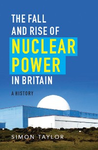 Cover The Fall and Rise of Nuclear Power in Britain