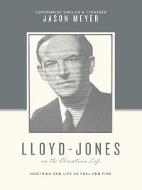 Cover Lloyd-Jones on the Christian Life (Foreword by Sinclair B. Ferguson)
