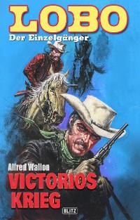 Cover Lobo - Der Einzelgänger 04: Victorios Krieg