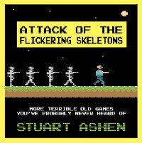 Cover Attack of the Flickering Skeletons: More Terrible Old Games You've Probably Never Heard Of