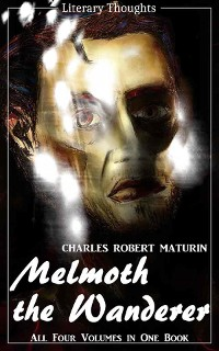 Cover Melmoth the Wanderer (Charles Robert Maturin) - the complete collection, comprehensive, unabridged and illustrated - (Literary Thoughts Edition)