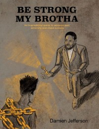 Cover Be Strong My Brotha: An Inspirational Guide to Advancing Past Adversity and Chasing Success