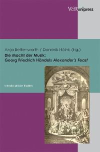 Cover Die Macht der Musik: Georg Friedrich Händels Alexander's Feast