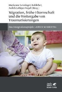 Cover Migration, frühe Elternschaft und die Weitergabe von Traumatisierungen
