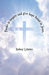 Cover Poems to Inspire and Give Hope Found in Jesus.