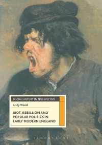 Cover Riot, Rebellion and Popular Politics in Early Modern England