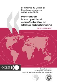 Cover Seminaires du Centre de Developpement Promouvoir la competitivite manufacturiere en Afrique subsaharienne