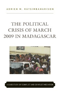 Cover The Political Crisis of March 2009 in Madagascar