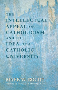 Cover Intellectual Appeal of Catholicism and the Idea of a Catholic University, The