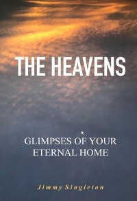 Cover The Heavens Glimpses of Your Eternal Home