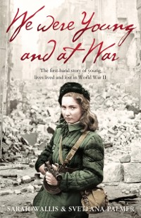 Cover We Were Young and at War: The first-hand story of young lives lived and lost in World War Two