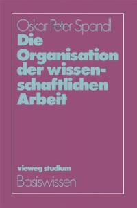 Cover Die Organisation der wissenschaftlichen Arbeit