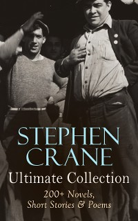Cover Stephen Crane - Ultimate Collection: 200+ Novels, Short Stories & Poems