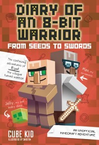 Cover Diary of an 8-Bit Warrior: From Seeds to Swords (Book 2 8-Bit Warrior series)