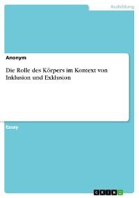 Cover Die Rolle des Körpers im Kontext von Inklusion und Exklusion