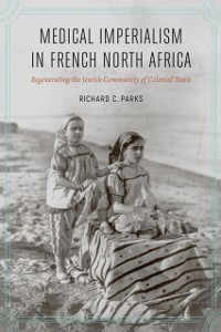 Cover Medical Imperialism in French North Africa