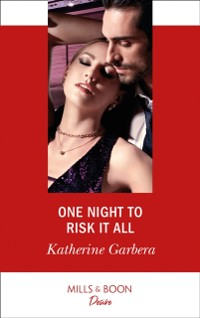 Cover One Night To Risk It All (Mills & Boon Desire) (One Night, Book 3)