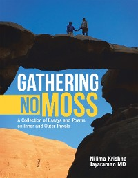 Cover Gathering No Moss: A Collection of Essays and Poems On Inner and Outer Travels