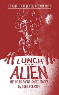 Cover Lunch with the Alien and Other Short, Short Stories