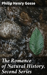 Cover The Romance of Natural History, Second Series