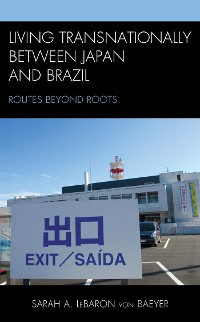 Cover Living Transnationally between Japan and Brazil