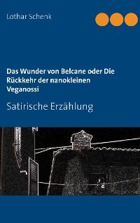 Cover Das Wunder von Belcane oder Die Rückkehr der nanokleinen Veganossi