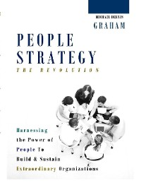Cover People Strategy - The Revolution: Harnessing the Power of People to Build and Sustain Extraordinary Organizations