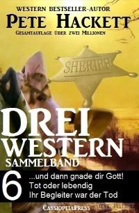 Cover Pete Hackett - Drei Western, Sammelband 6