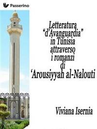"""Cover Letteratura """"d'Avanguardia"""" in Tunisia attraverso i romanzi di 'Arousiyyah al-Nalout"""